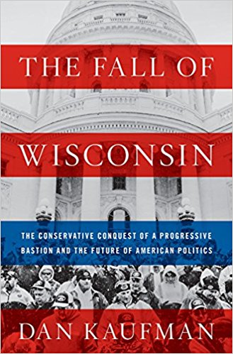 Fall of Wisconsin: Conservative Conquest of a Progressive Bastion and the Future of American Politics